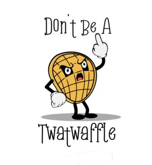 BD/Don't be A Twatwaffle